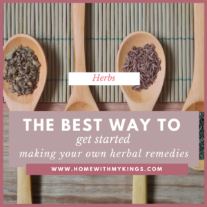 The Best Way to Get Started Making Herbal Remedies