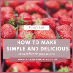 How to Make Simple and Delicious Strawberry Popsicles