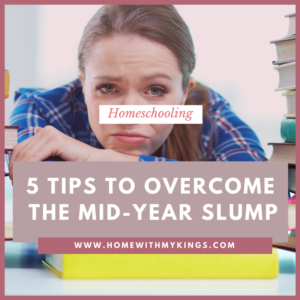 Homeschooling: 5 Tips to Overcome the Mid-Year Slump