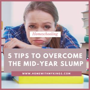Homeschooling: 5 Tips to Overcome the Mid-Year Slump