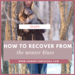 How to Recover from the Winter Blues