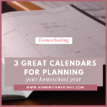 3 Great Calendars for Planning Your Homeschool Year