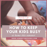 How to Keep Kids Busy at Home in the Summer